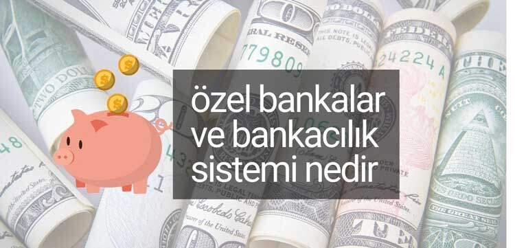 özel bankalar ve bankacılık sistemi nedir. banka nedr bankanın görevleri
