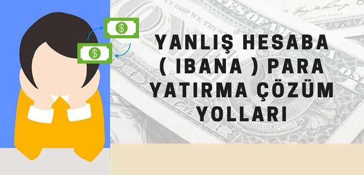 Yanlış Hesaba ( IBANA ) Para Yatırma Çözüm Yolları