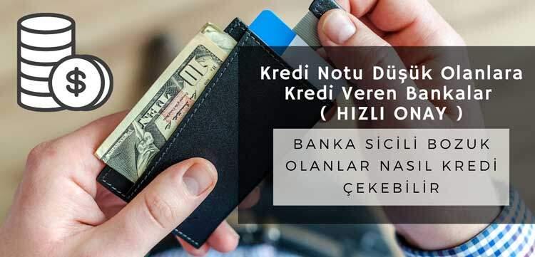Kredi Notu Düşük Olanlara Kredi Veren Bankalar ( HIZLI ONAY )