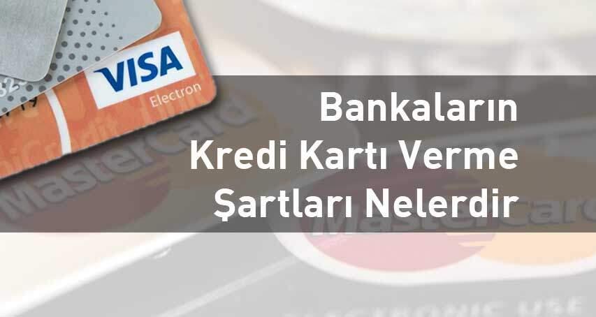 Bankaların Kredi Kartı Verme Şartları Nelerdir