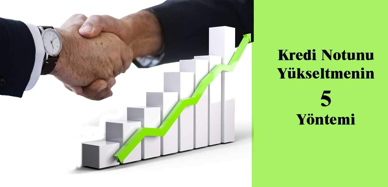 Kredi Notunu Yükseltmenin 5 Yöntemi nedir nasıl olumlu sonuçelde edilir