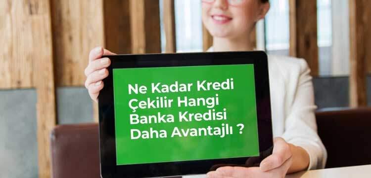Ne Kadar Kredi Çekilir Hangi Banka Kredisi nasıl alınır