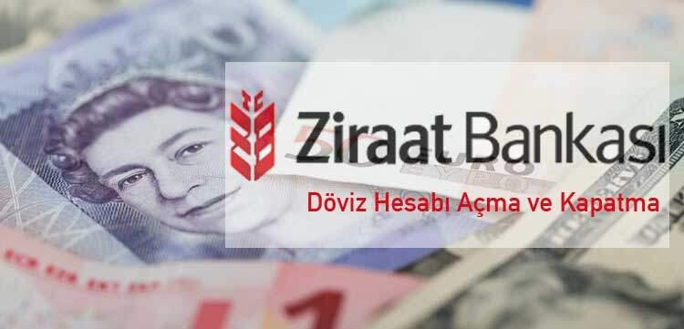 Ziraat Bankası Döviz Hesabı Açma Ve Kapatma nasıl yapılmalı nelere dikkat edilmeli