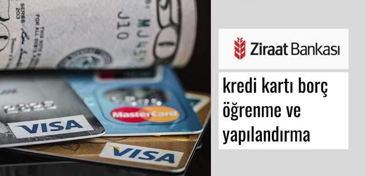 Ziraat bankası kredi kartı borç öğrenme ve yapılandırma işlemlerini gerçekleştirme banka borç sorgulama veya yapılandırma işlemleri
