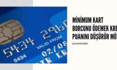 Minimum Kart Borcunu Ödemek Kredi Puanını Düşürür Mü?