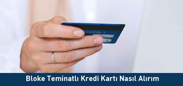 Bloke Teminatlı Kredi Kartı almak için yapılması gerekenler