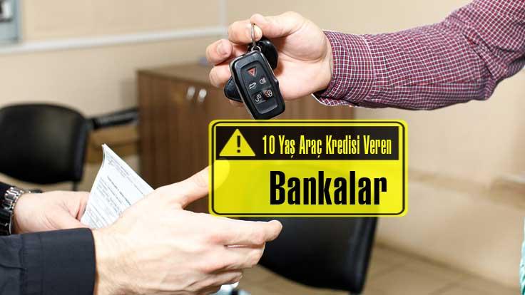10 Yaş Araç Kredisi Veren Bankalar genel bilgi