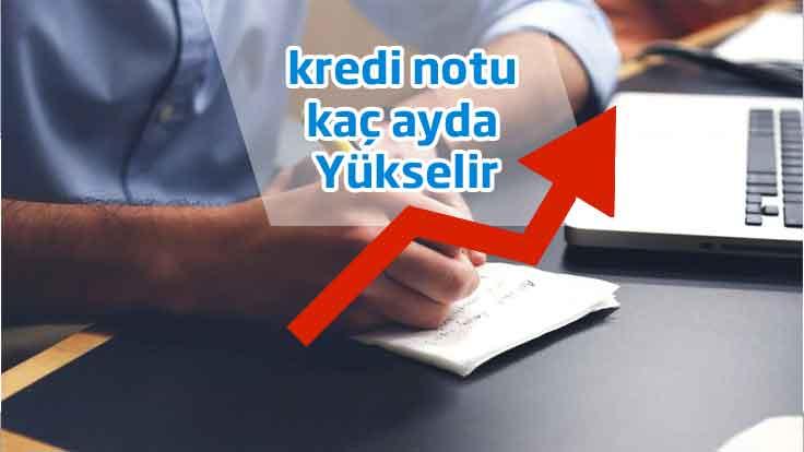 kredi notu kaç ayda yükselir Düşük Kredi Notunu Yükseltmek İçin Kaç Ay Gerekir (Kaç Günde Puan Artar)