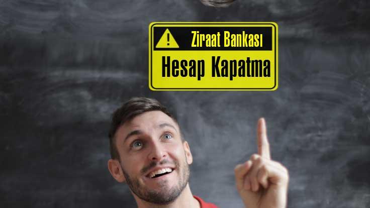 Ziraat Bankası Hesap iptalli veya kapatması nasıl yapılır