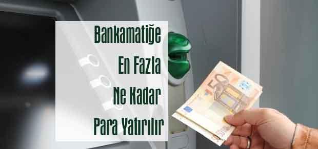 Bankamatiğe En Fazla Ne Kadar Para Yatırılır