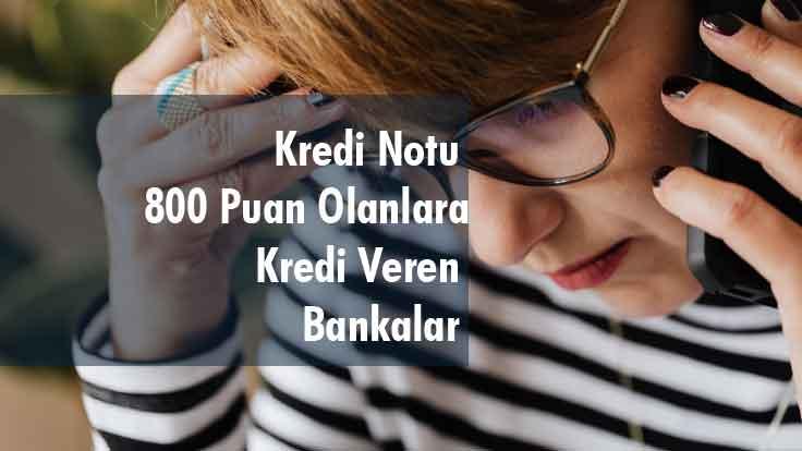 Kredi Notu 800 Puan Olanlara Kredi Veren Bankalar
