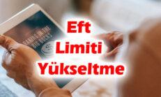 Eft Limiti Yükseltme İşlemi Nasıl Yapılır