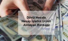 Döviz Hesabı Hesap İşletim Ücreti Almayan Bankalar